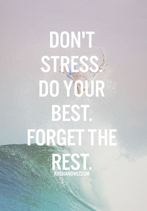 The quote Don't Stress. Do your Best. Forget the Rest. against a background of waves